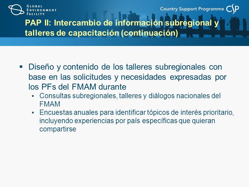 PAP II: Intercambio de información subregional y talleres de capacitación (continuación) Diseño y contenido de los talleres subregionales con base en