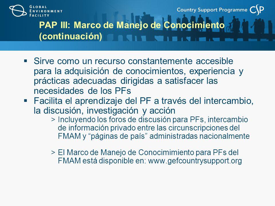 PAP III: Marco de Manejo de Conocimiento (continuación) Sirve como un recurso constantemente accesible para la adquisición de conocimientos, experienc