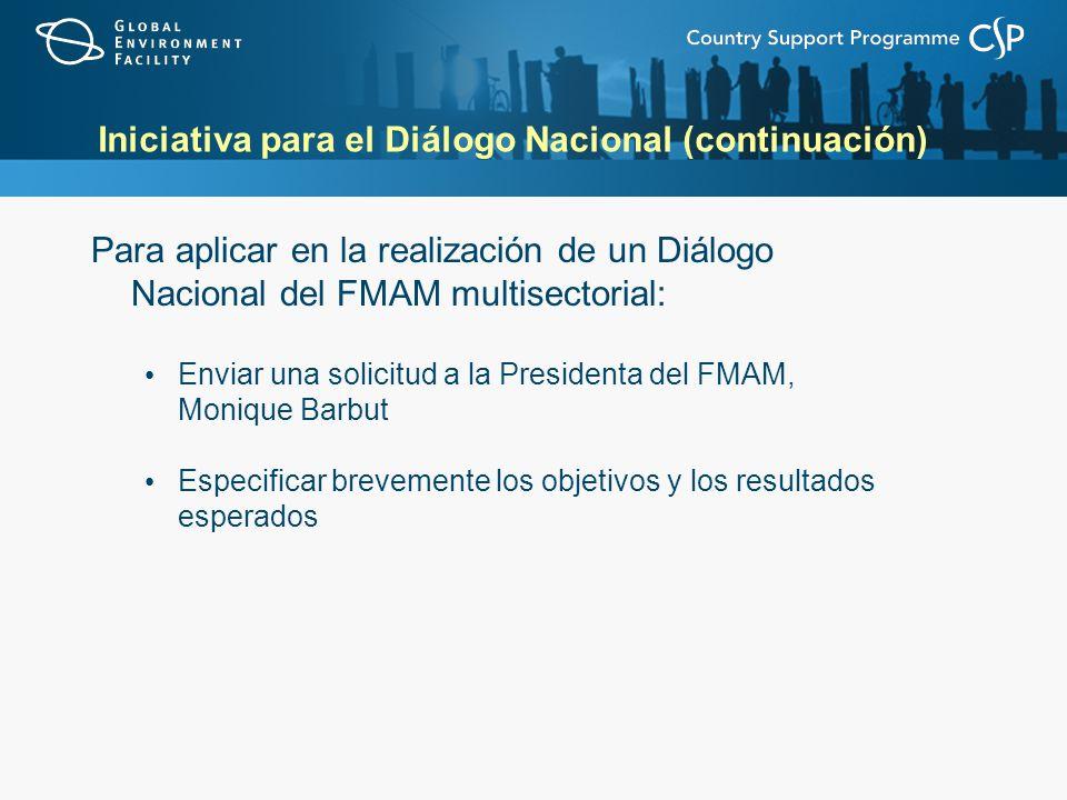 Iniciativa para el Diálogo Nacional (continuación) Para aplicar en la realización de un Diálogo Nacional del FMAM multisectorial: Enviar una solicitud