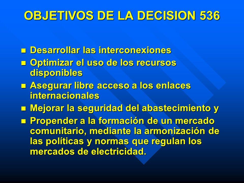 OBJETIVOS DE LA DECISION 536 Desarrollar las interconexiones Desarrollar las interconexiones Optimizar el uso de los recursos disponibles Optimizar el