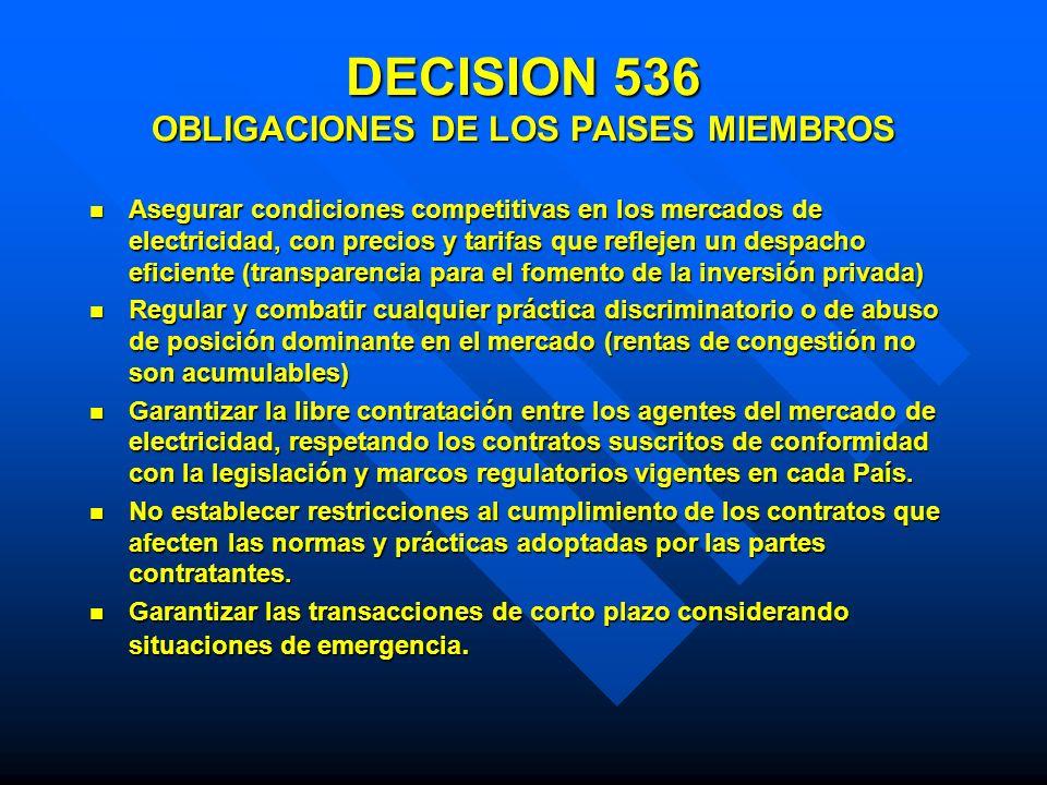 DECISION 536 OBLIGACIONES DE LOS PAISES MIEMBROS Asegurar condiciones competitivas en los mercados de electricidad, con precios y tarifas que reflejen