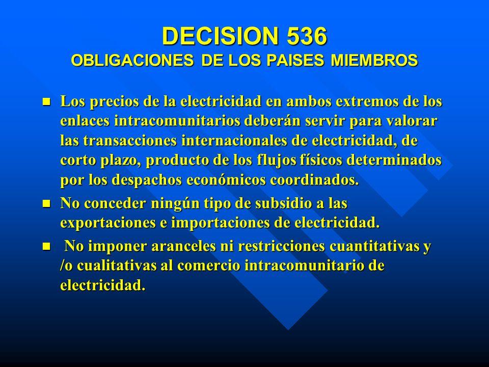 DECISION 536 OBLIGACIONES DE LOS PAISES MIEMBROS Los precios de la electricidad en ambos extremos de los enlaces intracomunitarios deberán servir para