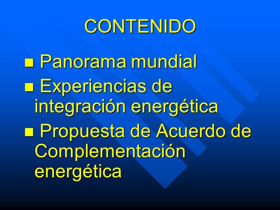 CONTENIDO Panorama mundial Panorama mundial Experiencias de integración energética Experiencias de integración energética Propuesta de Acuerdo de Comp