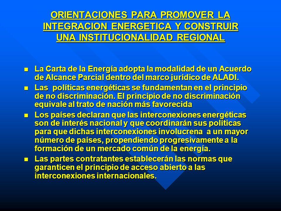 ORIENTACIONES PARA PROMOVER LA INTEGRACION ENERGETICA Y CONSTRUIR UNA INSTITUCIONALIDAD REGIONAL La Carta de la Energía adopta la modalidad de un Acue