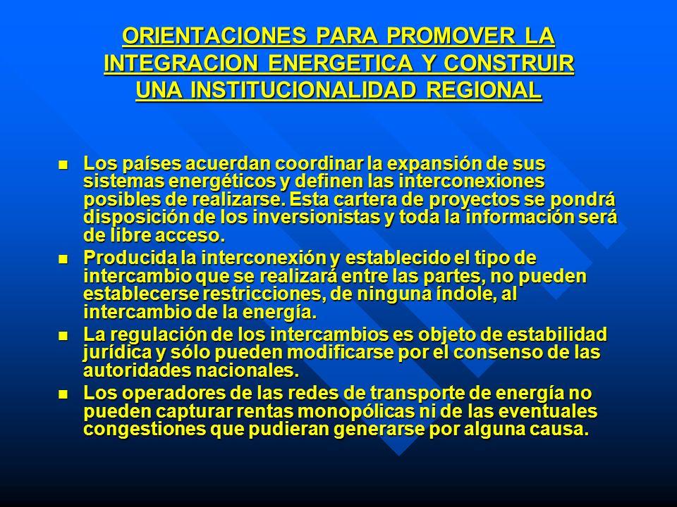 ORIENTACIONES PARA PROMOVER LA INTEGRACION ENERGETICA Y CONSTRUIR UNA INSTITUCIONALIDAD REGIONAL Los países acuerdan coordinar la expansión de sus sis