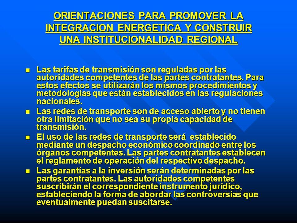ORIENTACIONES PARA PROMOVER LA INTEGRACION ENERGETICA Y CONSTRUIR UNA INSTITUCIONALIDAD REGIONAL Las tarifas de transmisión son reguladas por las auto
