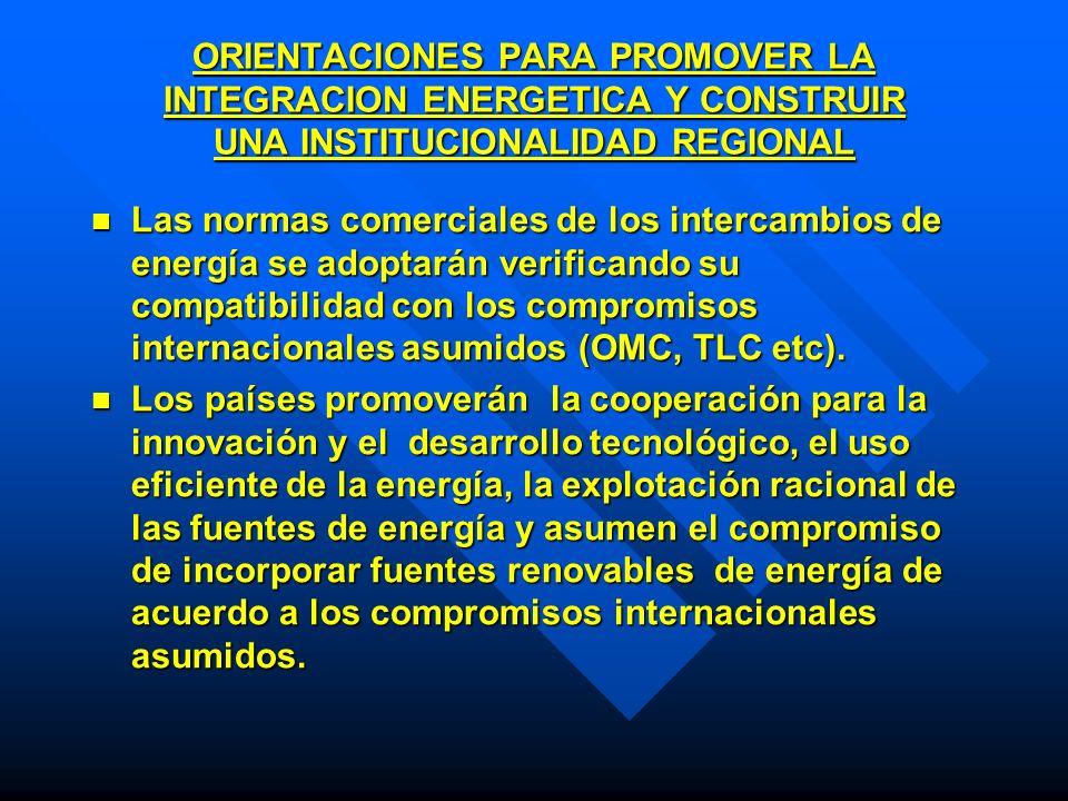 ORIENTACIONES PARA PROMOVER LA INTEGRACION ENERGETICA Y CONSTRUIR UNA INSTITUCIONALIDAD REGIONAL Las normas comerciales de los intercambios de energía