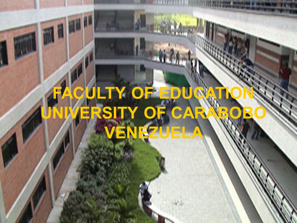 FACULTY OF EDUCATION UNIVERSITY OF CARABOBO VENEZUELA