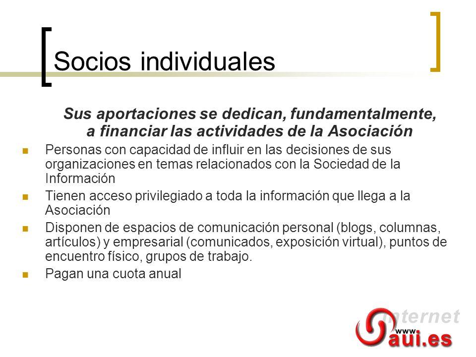 Socios individuales Sus aportaciones se dedican, fundamentalmente, a financiar las actividades de la Asociación Personas con capacidad de influir en l