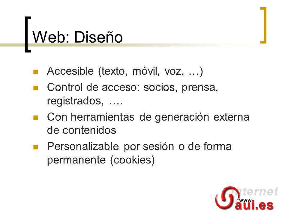 Web: Diseño Accesible (texto, móvil, voz, …) Control de acceso: socios, prensa, registrados, …. Con herramientas de generación externa de contenidos P