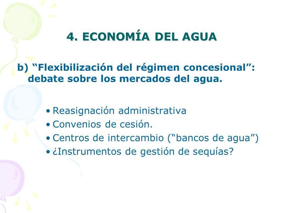 4. ECONOMÍA DEL AGUA a)Precio del agua Agrarios: diversidad de situaciones; predominan los precios mínimos - Urbanos: fuertes resistencias político-so