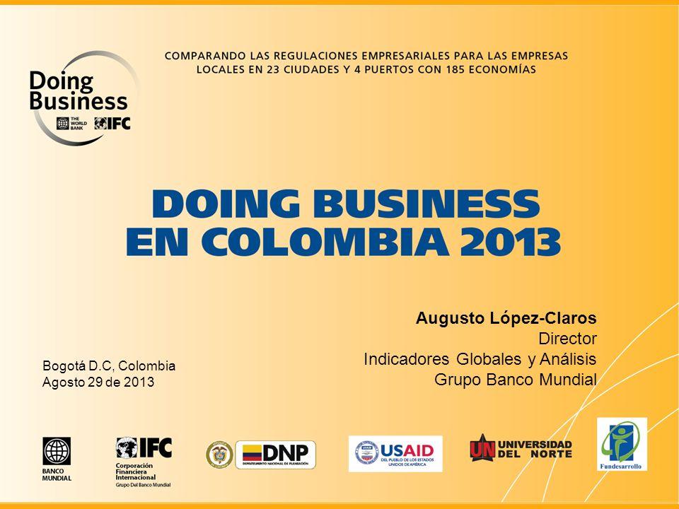 Augusto López-Claros Director Indicadores Globales y Análisis Grupo Banco Mundial Bogotá D.C, Colombia Agosto 29 de 2013