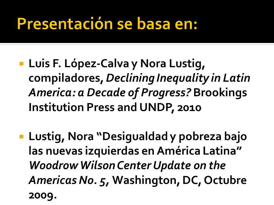 Luis F. López-Calva y Nora Lustig, compiladores, Declining Inequality in Latin America: a Decade of Progress? Brookings Institution Press and UNDP, 20