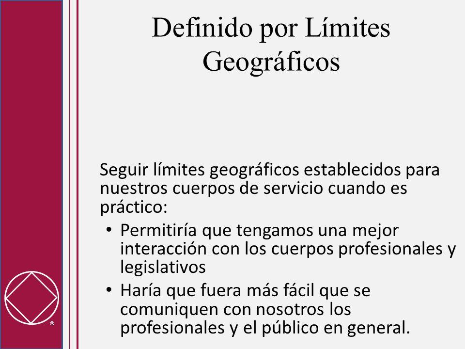 Definido por Límites Geográficos Seguir límites geográficos establecidos para nuestros cuerpos de servicio cuando es práctico: Permitiría que tengamos