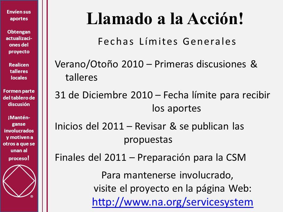 Llamado a la Acción! Fechas Límites Generales Verano/Otoño 2010 – Primeras discusiones & talleres 31 de Diciembre 2010 – Fecha límite para recibir los