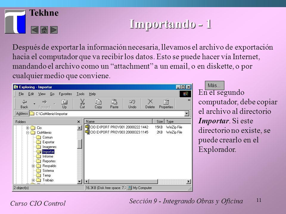 11 Tekhne Sección 9 - Integrando Obras y Oficina Curso CIO Control Importando - 1 Después de exportar la información necesaria, llevamos el archivo de