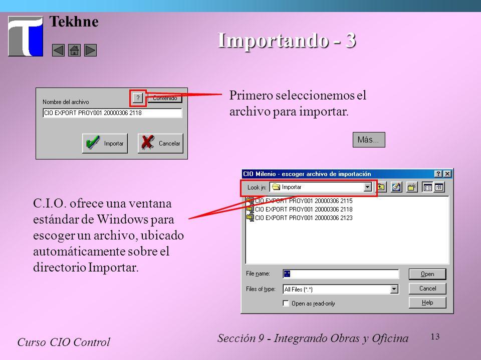 13 Tekhne Sección 9 - Integrando Obras y Oficina Curso CIO Control Importando - 3 Primero seleccionemos el archivo para importar. C.I.O. ofrece una ve