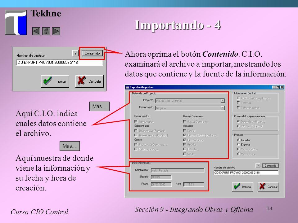 14 Tekhne Sección 9 - Integrando Obras y Oficina Curso CIO Control Importando - 4 Ahora oprima el botón Contenido. C.I.O. examinará el archivo a impor