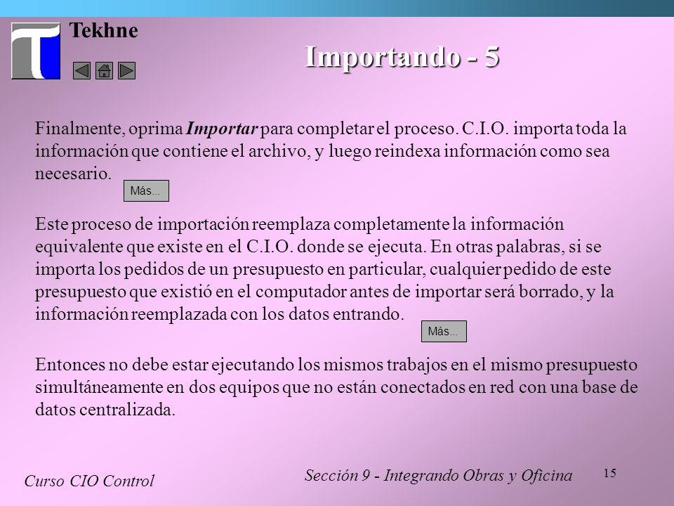15 Tekhne Sección 9 - Integrando Obras y Oficina Curso CIO Control Importando - 5 Finalmente, oprima Importar para completar el proceso. C.I.O. import