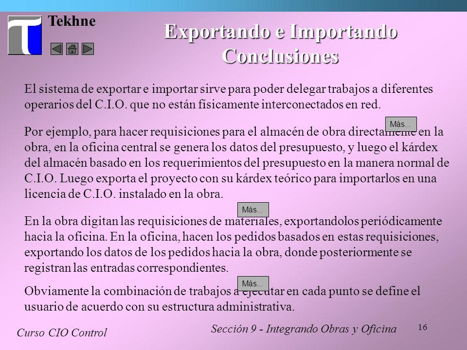 16 Tekhne Exportando e Importando Conclusiones Sección 9 - Integrando Obras y Oficina Curso CIO Control El sistema de exportar e importar sirve para p