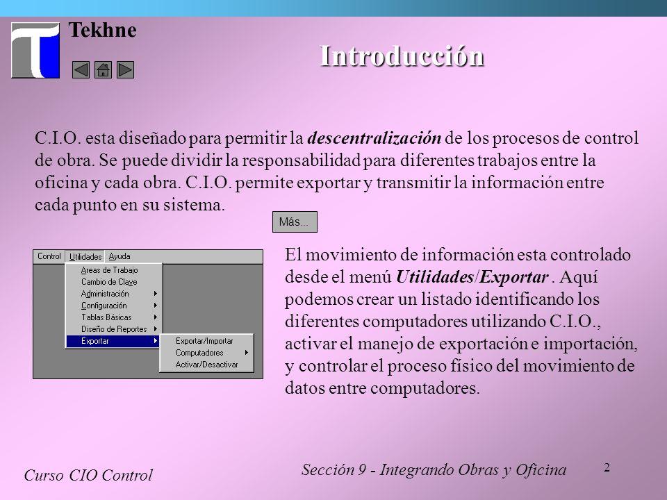 2 Tekhne Introducción C.I.O. esta diseñado para permitir la descentralización de los procesos de control de obra. Se puede dividir la responsabilidad