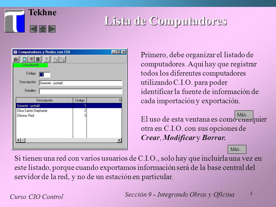 3 Tekhne Lista de Computadores Sección 9 - Integrando Obras y Oficina Curso CIO Control Primero, debe organizar el listado de computadores. Aquí hay q