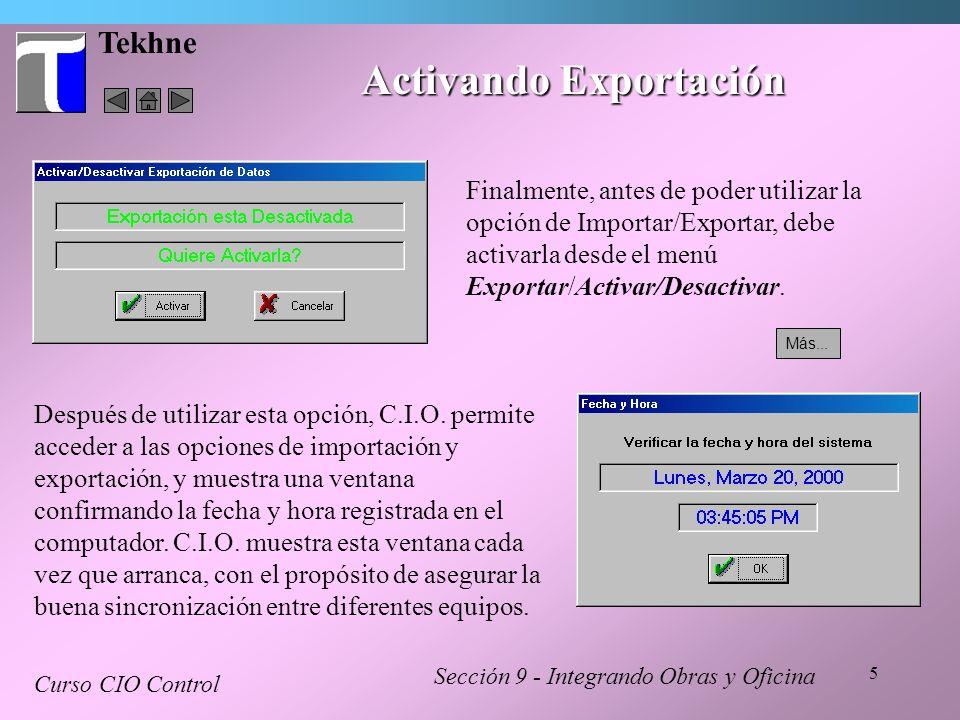 5 Tekhne Activando Exportación Sección 9 - Integrando Obras y Oficina Curso CIO Control Finalmente, antes de poder utilizar la opción de Importar/Expo