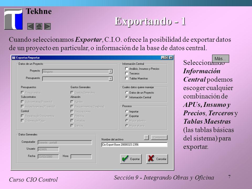 7 Tekhne Exportando - 1 Sección 9 - Integrando Obras y Oficina Curso CIO Control Cuando seleccionamos Exportar, C.I.O. ofrece la posibilidad de export
