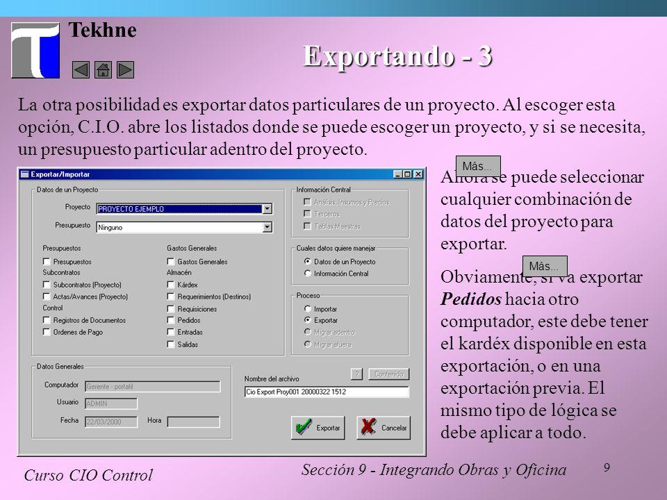 9 Tekhne Sección 9 - Integrando Obras y Oficina Curso CIO Control Exportando - 3 La otra posibilidad es exportar datos particulares de un proyecto. Al