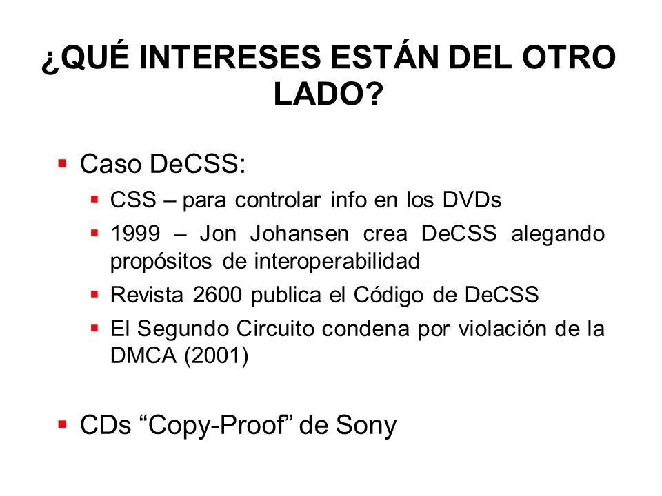 ¿QUÉ INTERESES ESTÁN DEL OTRO LADO? Caso DeCSS: CSS – para controlar info en los DVDs 1999 – Jon Johansen crea DeCSS alegando propósitos de interopera