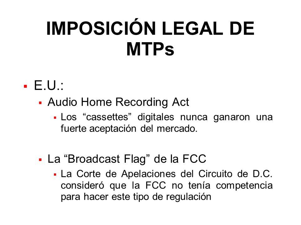 IMPOSICIÓN LEGAL DE MTPs E.U.: Audio Home Recording Act Los cassettes digitales nunca ganaron una fuerte aceptación del mercado. La Broadcast Flag de