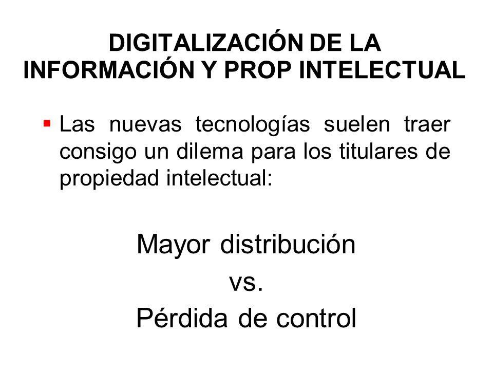 DIGITALIZACIÓN DE LA INFORMACIÓN Y PROP INTELECTUAL Las nuevas tecnologías suelen traer consigo un dilema para los titulares de propiedad intelectual: