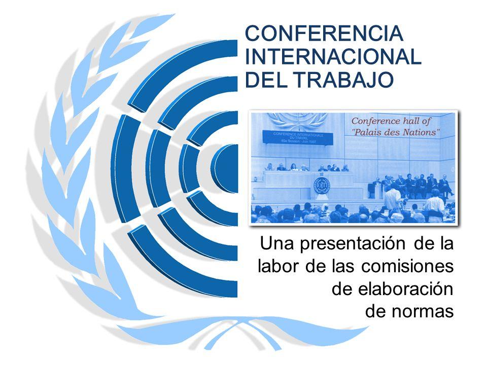 CONFERENCIA INTERNACIONAL DEL TRABAJO Una presentación de la labor de las comisiones de elaboración de normas