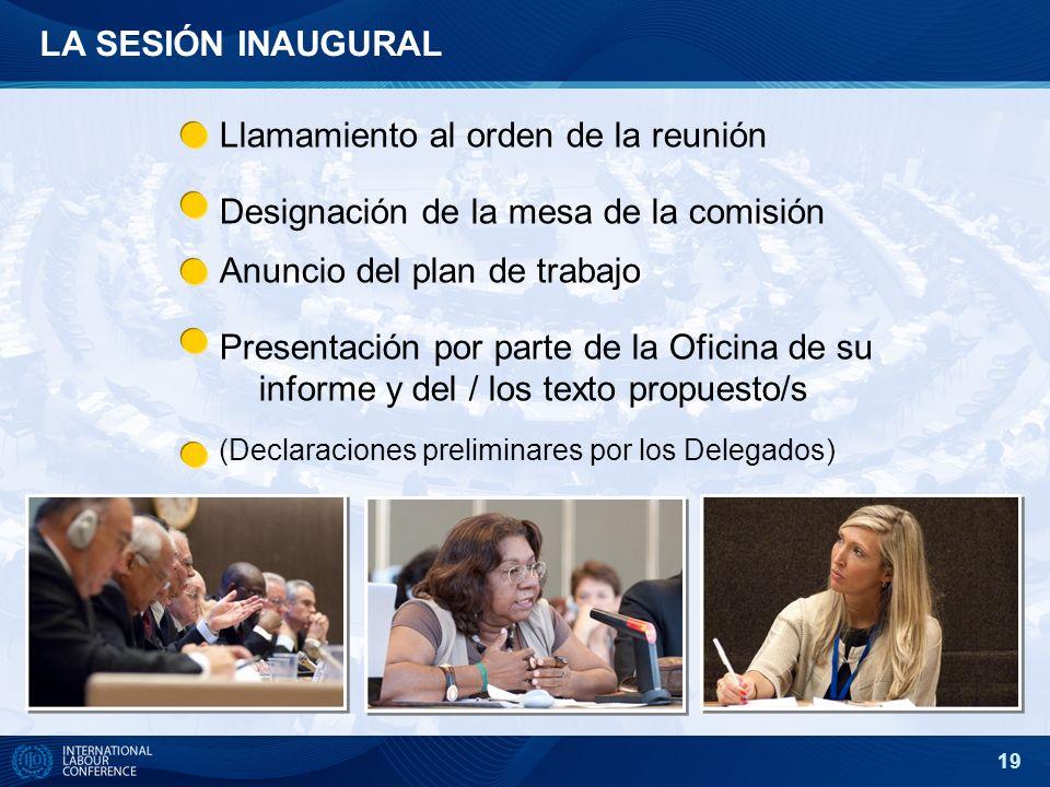19 LA SESIÓN INAUGURAL Llamamiento al orden de la reunión Designación de la mesa de la comisión Anuncio del plan de trabajo Presentación por parte de