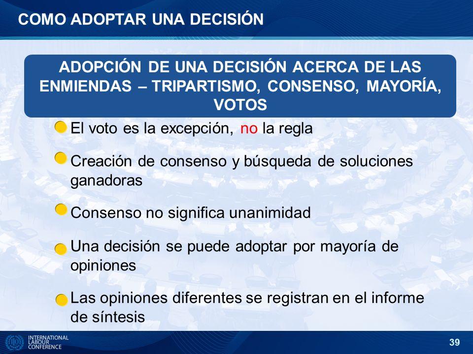 39 COMO ADOPTAR UNA DECISIÓN El voto es la excepción, no la regla Creación de consenso y búsqueda de soluciones ganadoras Consenso no significa unanim