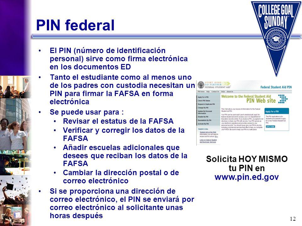 12 PIN federal El PIN (número de identificación personal) sirve como firma electrónica en los documentos ED Tanto el estudiante como al menos uno de l