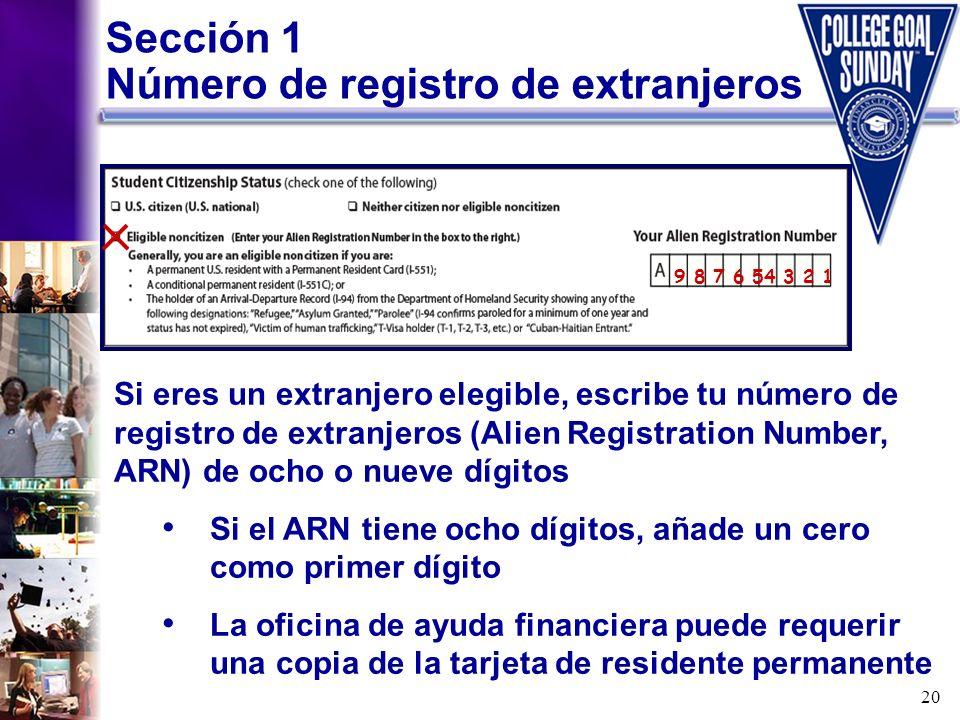 20 Sección 1 Número de registro de extranjeros Si eres un extranjero elegible, escribe tu número de registro de extranjeros (Alien Registration Number
