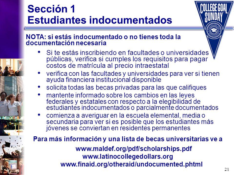 21 Sección 1 Estudiantes indocumentados Si te estás inscribiendo en facultades o universidades públicas, verifica si cumples los requisitos para pagar