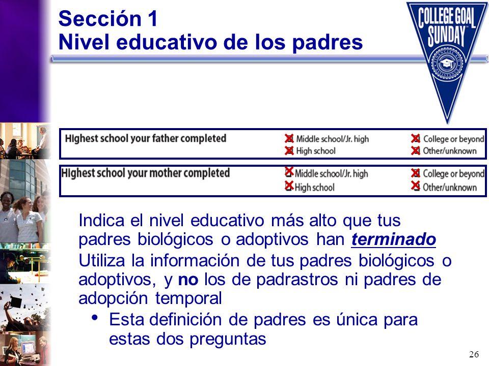 26 Sección 1 Nivel educativo de los padres Indica el nivel educativo más alto que tus padres biológicos o adoptivos han terminado Utiliza la informaci