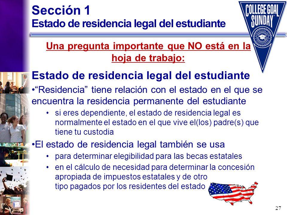 27 Sección 1 Estado de residencia legal del estudiante Una pregunta importante que NO está en la hoja de trabajo: Estado de residencia legal del estud