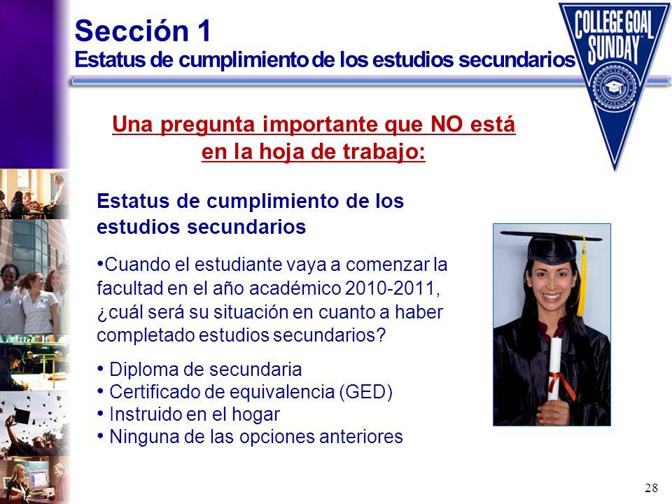 28 Estatus de cumplimiento de los estudios secundarios Cuando el estudiante vaya a comenzar la facultad en el año académico 2010-2011, ¿cuál será su s