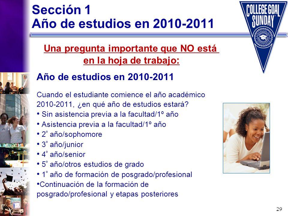 29 Año de estudios en 2010-2011 Cuando el estudiante comience el año académico 2010-2011, ¿en qué año de estudios estará? Sin asistencia previa a la f