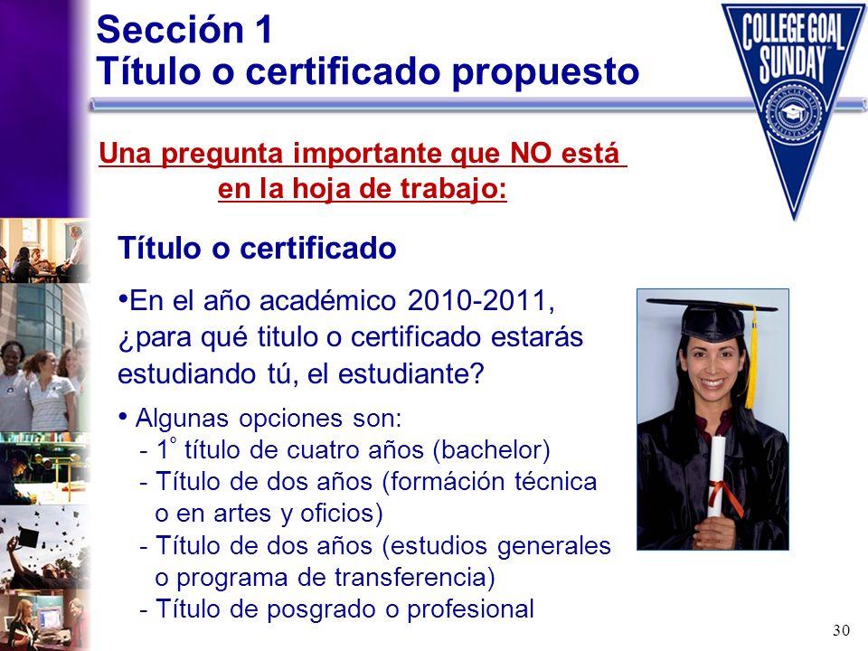 30 Título o certificado En el año académico 2010-2011, ¿para qué titulo o certificado estarás estudiando tú, el estudiante? Algunas opciones son: - 1