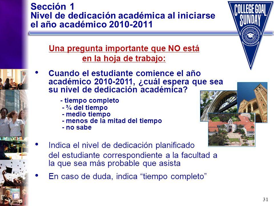 31 Sección 1 Nivel de dedicación académica al iniciarse el año académico 2010-2011 Cuando el estudiante comience el año académico 2010-2011, ¿cuál esp