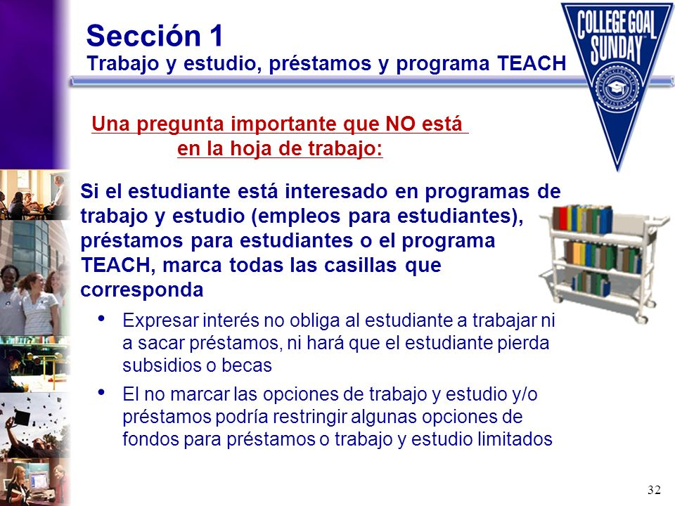 32 Sección 1 Trabajo y estudio, préstamos y programa TEACH Si el estudiante está interesado en programas de trabajo y estudio (empleos para estudiante