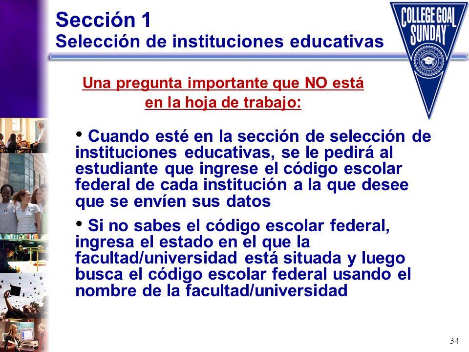 34 Sección 1 Selección de instituciones educativas Cuando esté en la sección de selección de instituciones educativas, se le pedirá al estudiante que