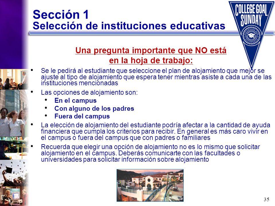 35 Sección 1 Selección de instituciones educativas Una pregunta importante que NO está en la hoja de trabajo: Se le pedirá al estudiante que seleccion