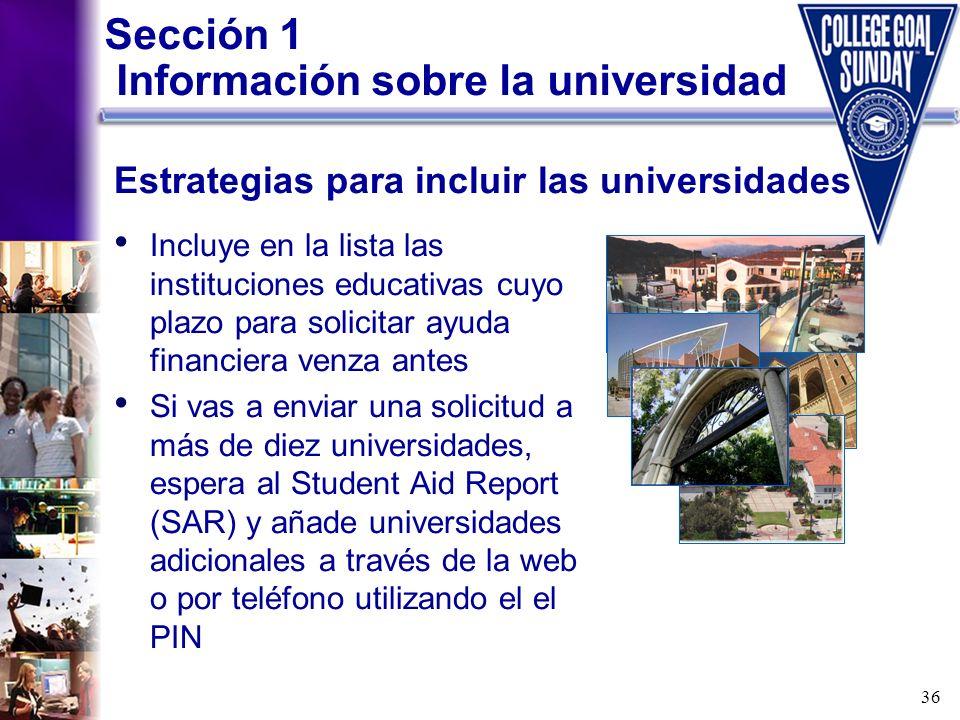 36 Sección 1 Información sobre la universidad Incluye en la lista las instituciones educativas cuyo plazo para solicitar ayuda financiera venza antes