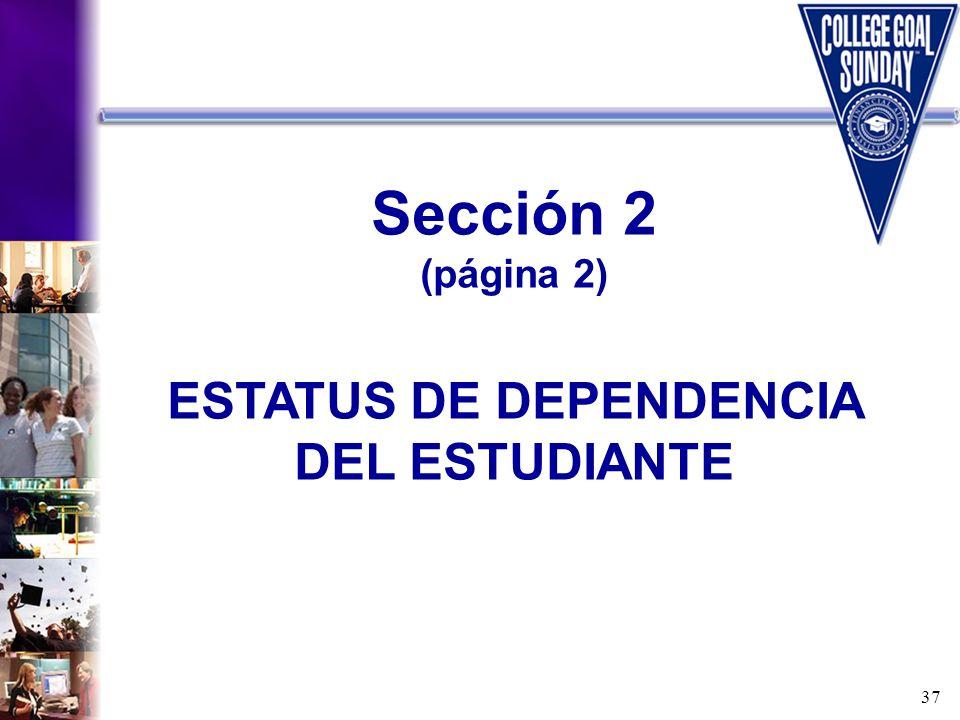 37 Sección 2 (página 2) ESTATUS DE DEPENDENCIA DEL ESTUDIANTE