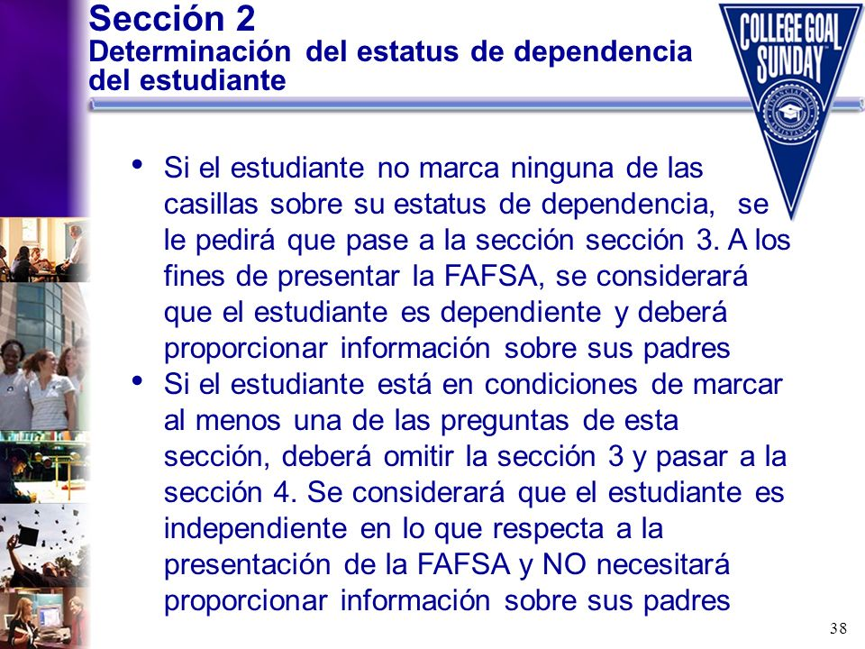 38 Sección 2 Determinación del estatus de dependencia del estudiante Si el estudiante no marca ninguna de las casillas sobre su estatus de dependencia